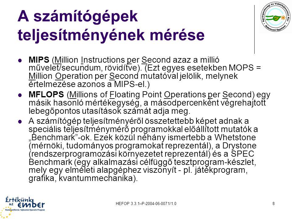 HEFOP 3.3.1–P-2004-06-0071/1.08 A számítógépek teljesítményének mérése MIPS (Million Instructions per Second azaz a millió művelet/secundum, rövidítve).