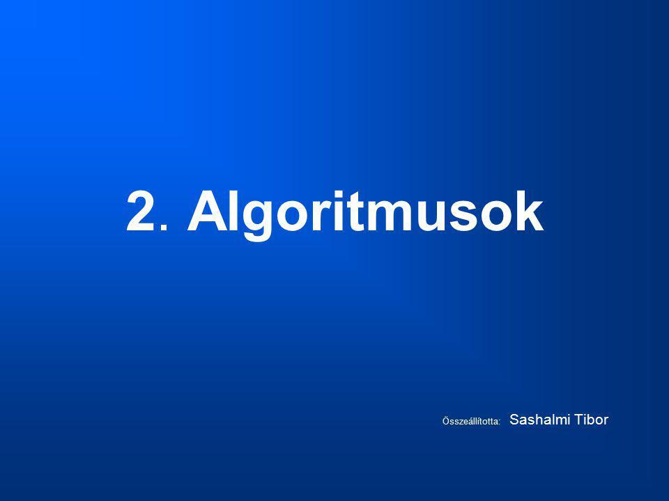 2. Algoritmusok Összeállította: Sashalmi Tibor
