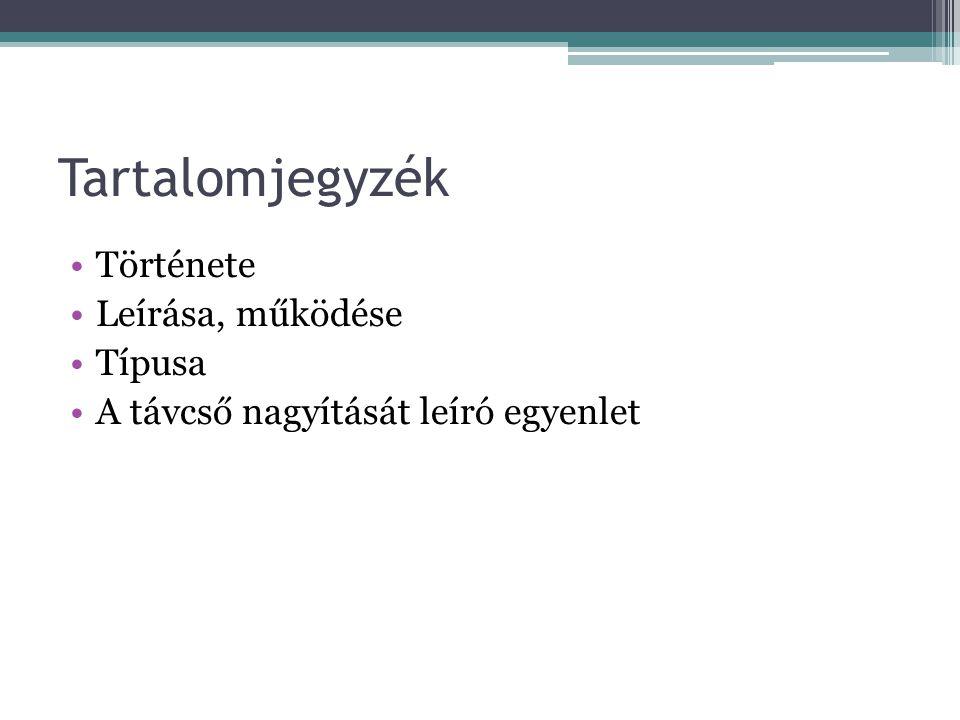 Tartalomjegyzék Története Leírása, működése Típusa A távcső nagyítását leíró egyenlet