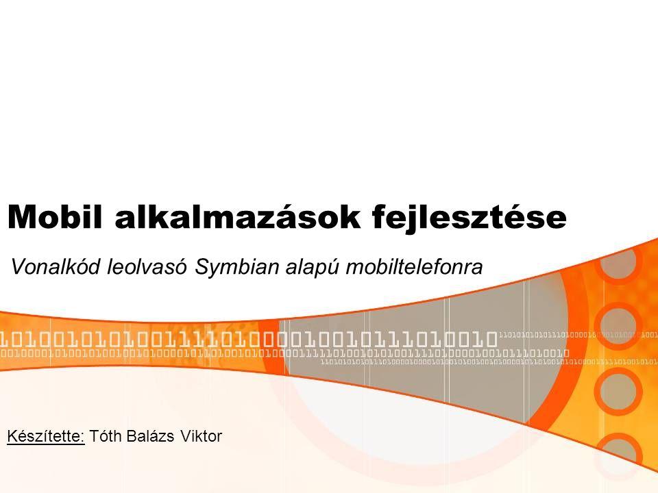 Mobil alkalmazások fejlesztése Vonalkód leolvasó Symbian alapú mobiltelefonra Készítette: Tóth Balázs Viktor