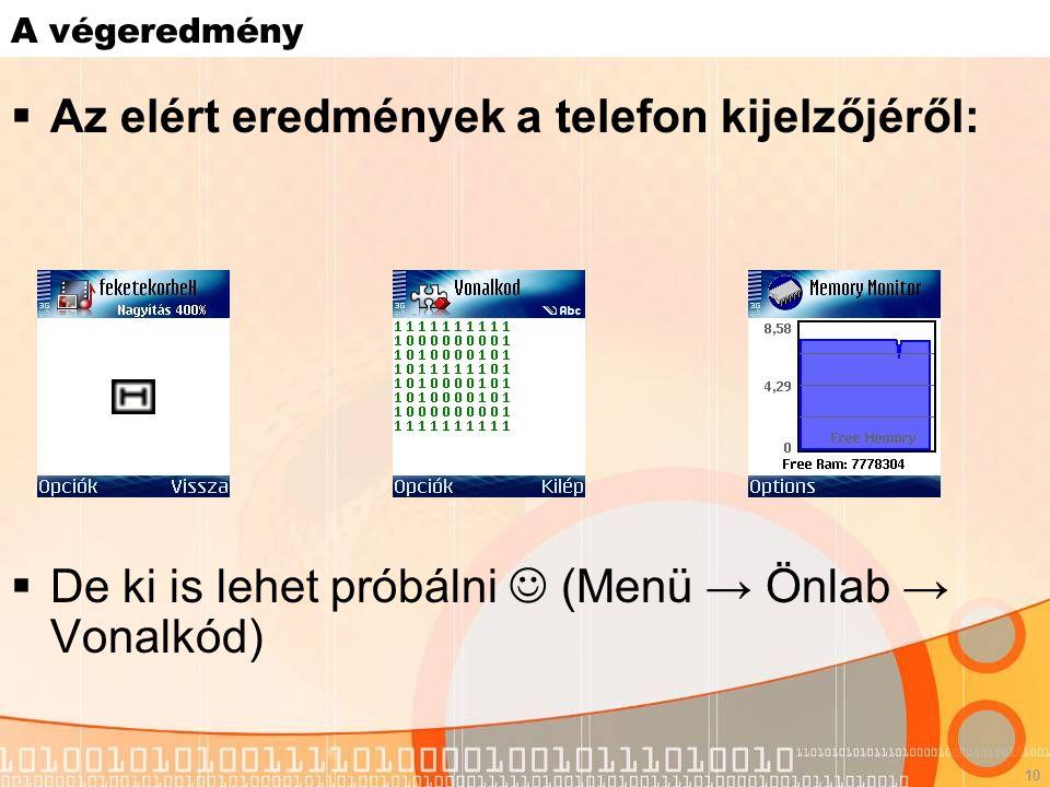 10 A végeredmény  Az elért eredmények a telefon kijelzőjéről:  De ki is lehet próbálni (Menü → Önlab → Vonalkód)