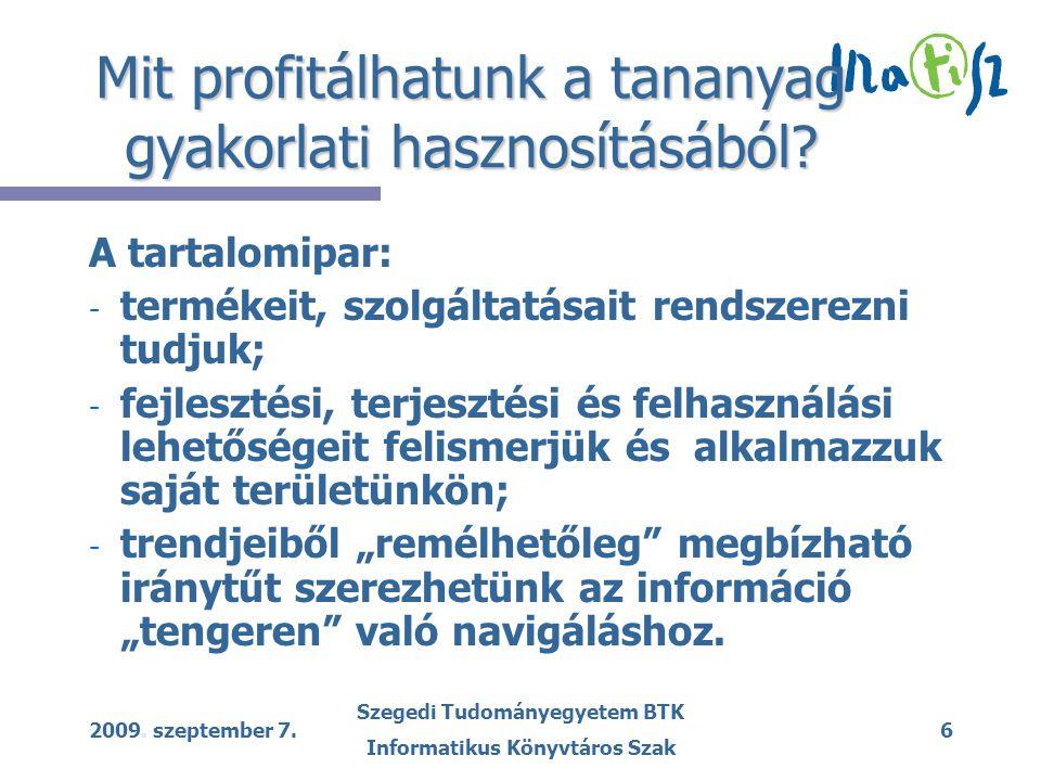2009.szeptember 7. Szegedi Tudományegyetem BTK Informatikus Könyvtáros Szak 7 1.