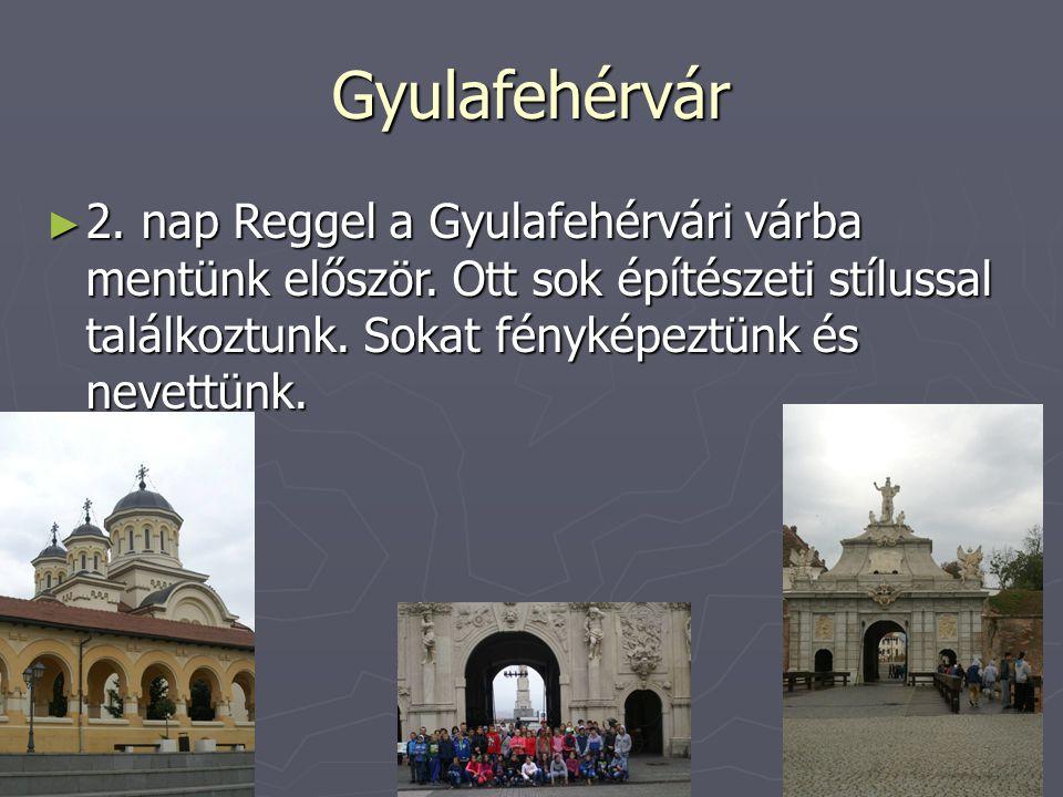 Gyulafehérvár ►2►2►2►2. nap Reggel a Gyulafehérvári várba mentünk először.
