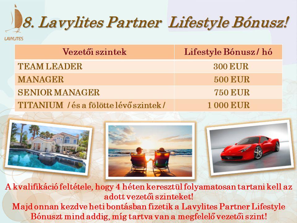 Vezetői szintekLifestyle Bónusz / hó TEAM LEADER 300 EUR MANAGER 500 EUR SENIOR MANAGER 750 EUR TITANIUM / és a fölötte lévő szintek /1 000 EUR 8. Lav