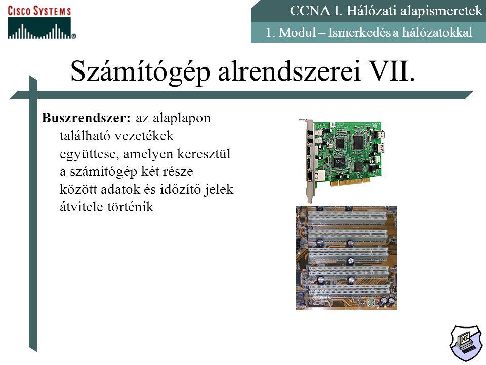 CCNA I. Hálózati alapismeretek 1. Modul – Ismerkedés a hálózatokkal Számítógép alrendszerei VII. Buszrendszer: az alaplapon található vezetékek együtt