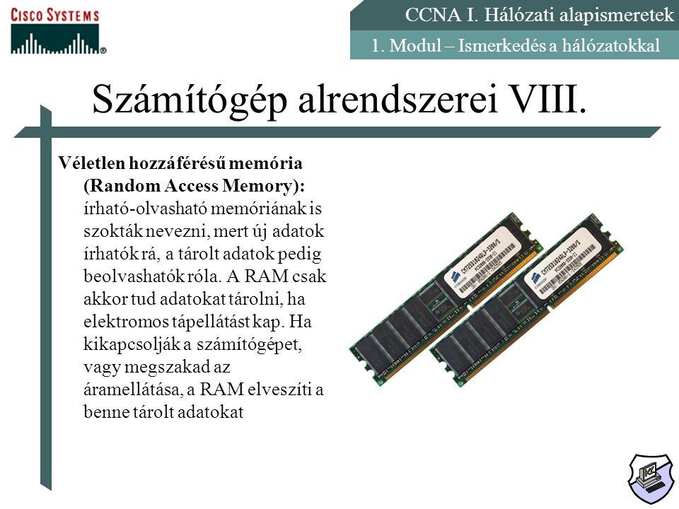 CCNA I. Hálózati alapismeretek 1. Modul – Ismerkedés a hálózatokkal Számítógép alrendszerei VIII. Véletlen hozzáférésű memória (Random Access Memory):