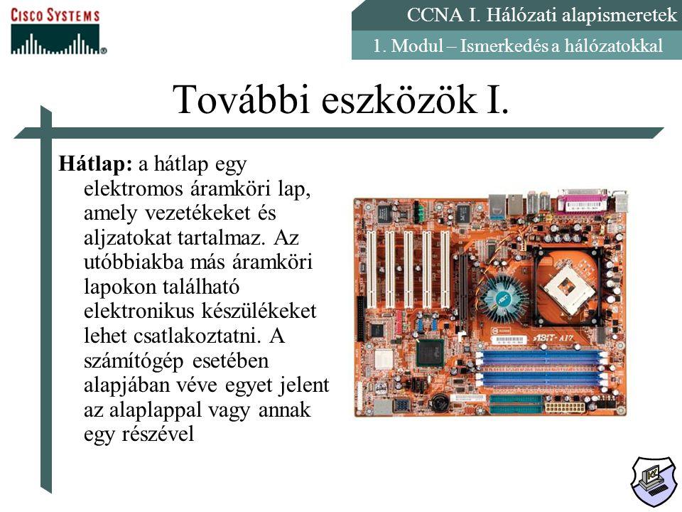 CCNA I. Hálózati alapismeretek 1. Modul – Ismerkedés a hálózatokkal További eszközök I. Hátlap: a hátlap egy elektromos áramköri lap, amely vezetékeke