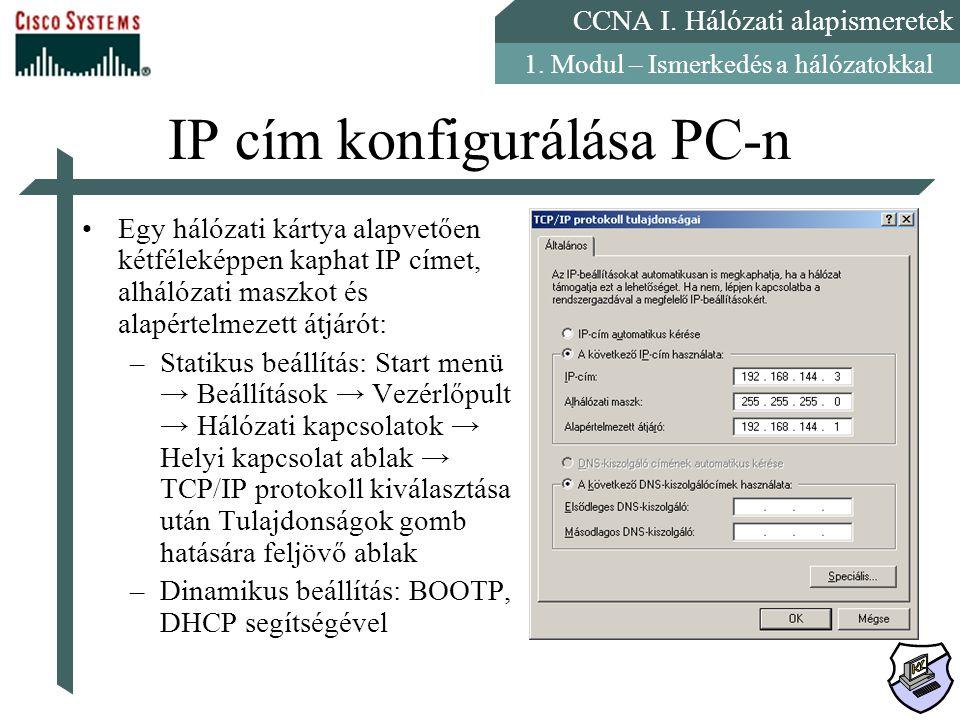 CCNA I. Hálózati alapismeretek 1. Modul – Ismerkedés a hálózatokkal IP cím konfigurálása PC-n Egy hálózati kártya alapvetően kétféleképpen kaphat IP c