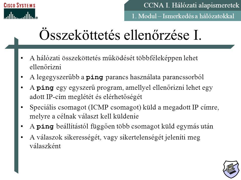 CCNA I. Hálózati alapismeretek 1. Modul – Ismerkedés a hálózatokkal Összeköttetés ellenőrzése I. A hálózati összeköttetés működését többféleképpen leh