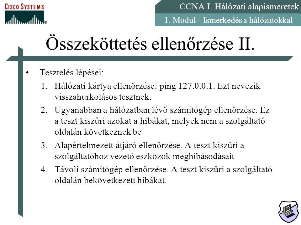 CCNA I. Hálózati alapismeretek 1. Modul – Ismerkedés a hálózatokkal Összeköttetés ellenőrzése II. Tesztelés lépései: 1.Hálózati kártya ellenőrzése: pi