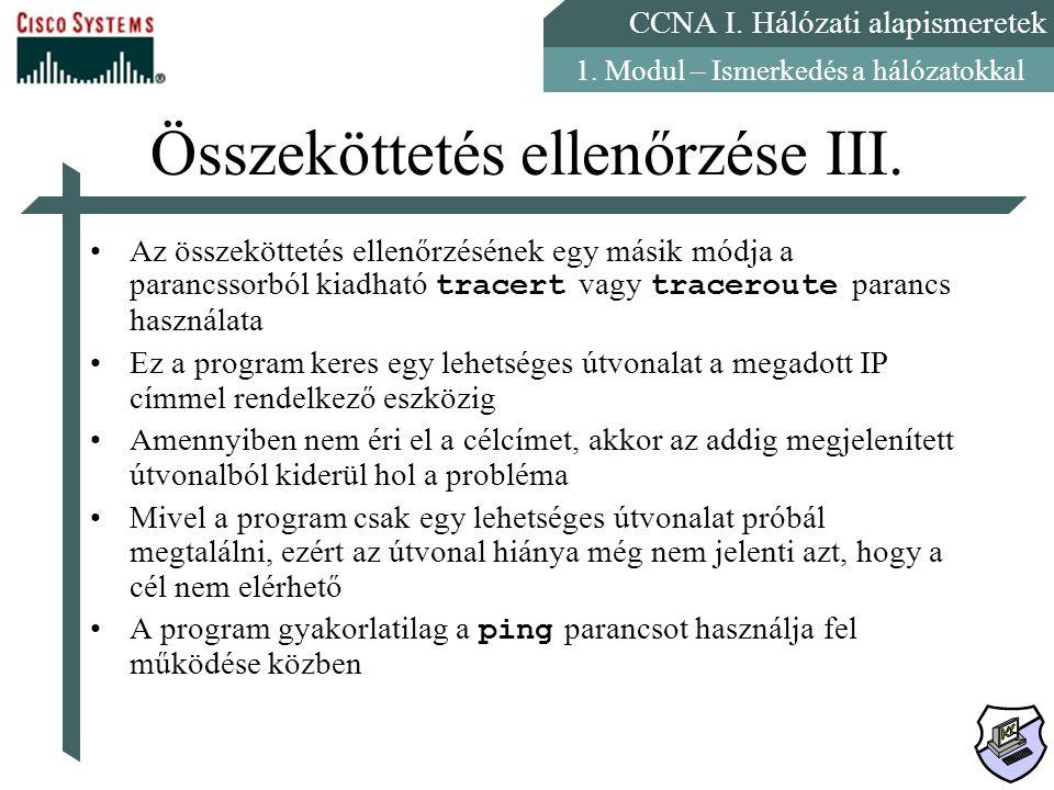 CCNA I. Hálózati alapismeretek 1. Modul – Ismerkedés a hálózatokkal Összeköttetés ellenőrzése III. Az összeköttetés ellenőrzésének egy másik módja a p