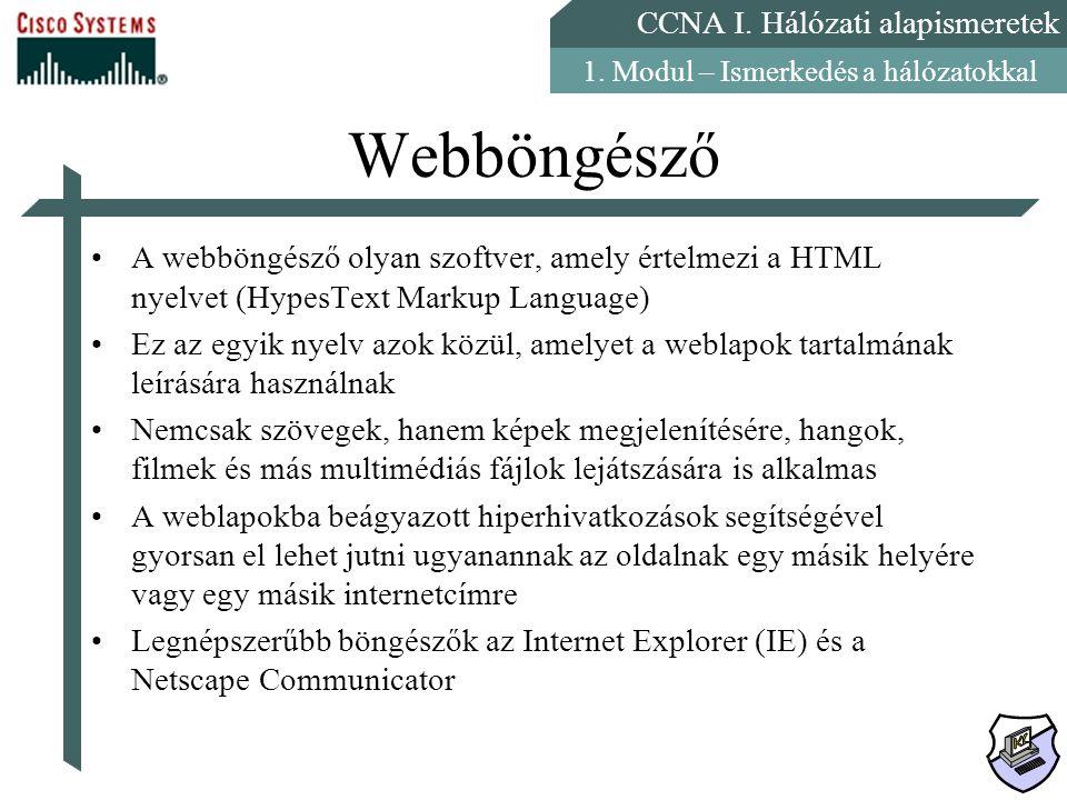 CCNA I. Hálózati alapismeretek 1. Modul – Ismerkedés a hálózatokkal Webböngésző A webböngésző olyan szoftver, amely értelmezi a HTML nyelvet (HypesTex