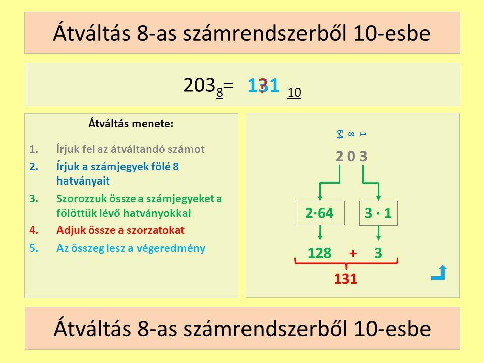 18 64 Átváltás 8-as számrendszerből 10-esbe Átváltás menete: 1.Írjuk fel az átváltandó számot 2.Írjuk a számjegyek fölé 8 hatványait 3.Szorozzuk össze