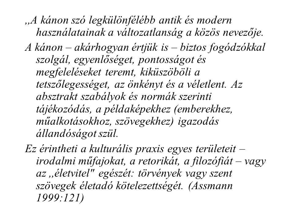 ,,A kánon szó legkülönfélébb antik és modern használatainak a változatlanság a közös nevezője. A kánon – akárhogyan értjük is – biztos fogódzókkal szo
