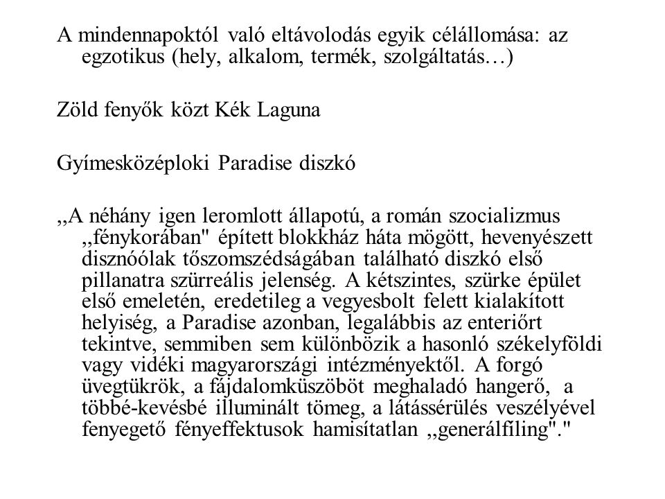 A mindennapoktól való eltávolodás egyik célállomása: az egzotikus (hely, alkalom, termék, szolgáltatás…) Zöld fenyők közt Kék Laguna Gyímesközéploki P