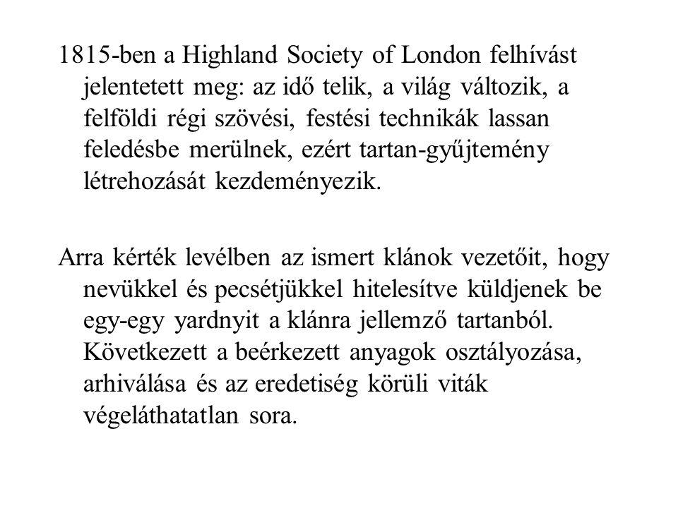 1815-ben a Highland Society of London felhívást jelentetett meg: az idő telik, a világ változik, a felföldi régi szövési, festési technikák lassan fel