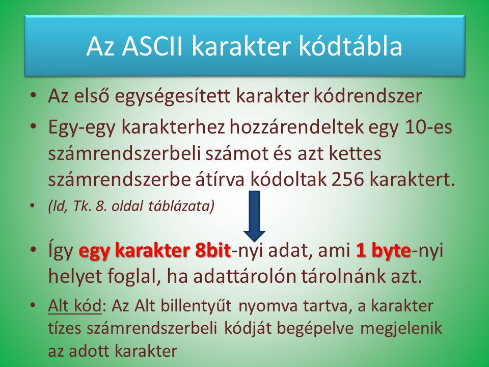 Az ASCII karakter kódtábla Az első egységesített karakter kódrendszer Egy-egy karakterhez hozzárendeltek egy 10-es számrendszerbeli számot és azt kett