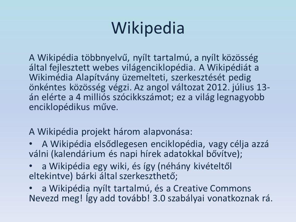 Wikipedia A Wikipédia többnyelvű, nyílt tartalmú, a nyílt közösség által fejlesztett webes világenciklopédia. A Wikipédiát a Wikimédia Alapítvány üzem
