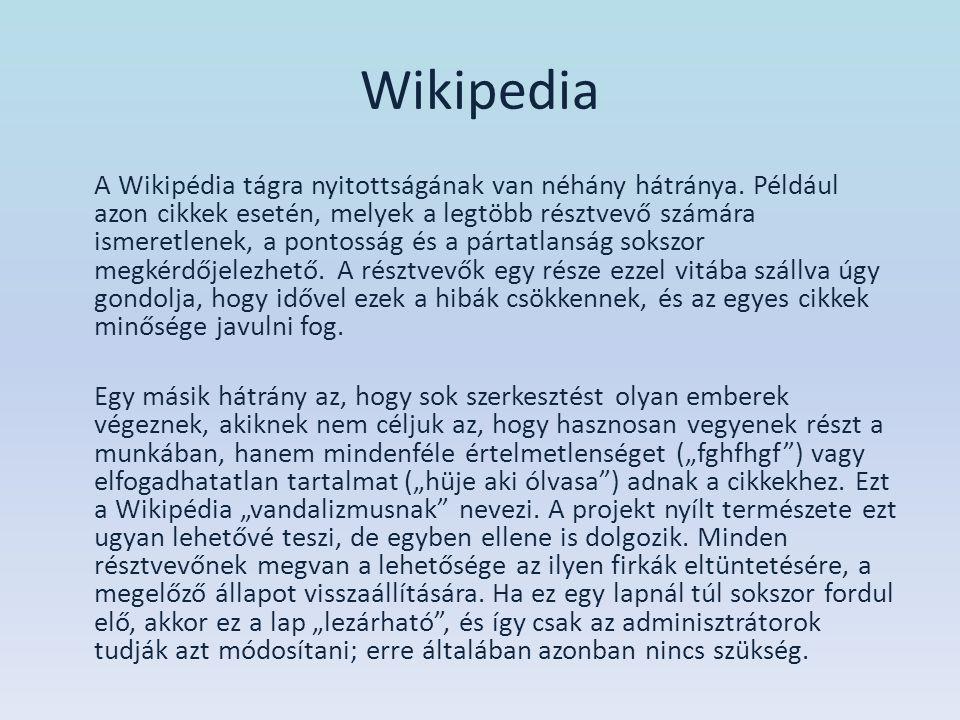 Wikipedia A Wikipédia tágra nyitottságának van néhány hátránya. Például azon cikkek esetén, melyek a legtöbb résztvevő számára ismeretlenek, a pontoss