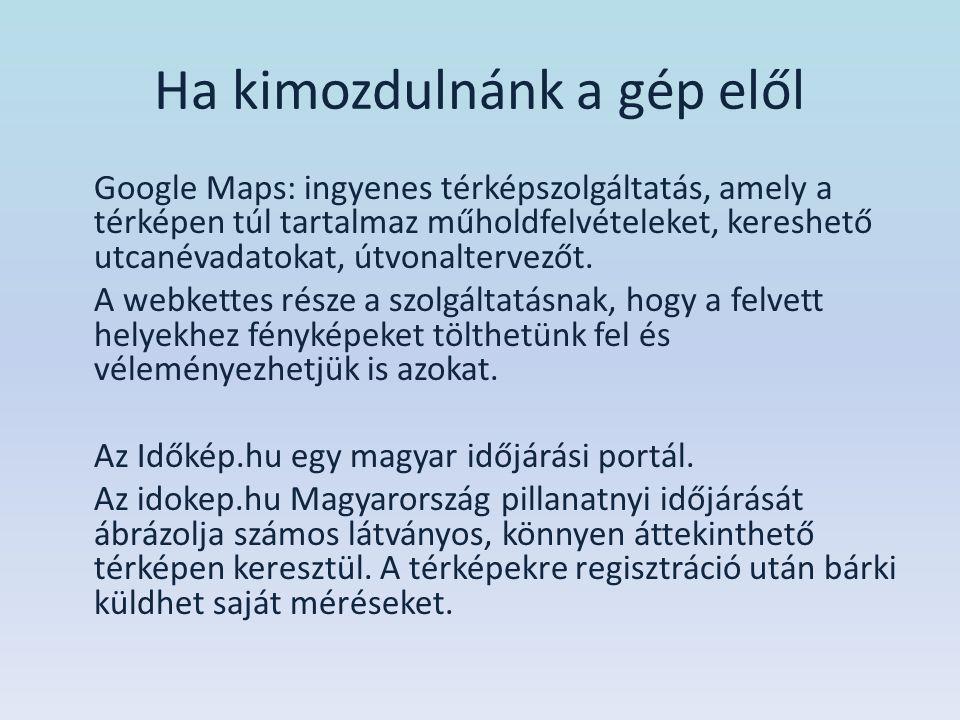 Ha kimozdulnánk a gép elől Google Maps: ingyenes térképszolgáltatás, amely a térképen túl tartalmaz műholdfelvételeket, kereshető utcanévadatokat, útv