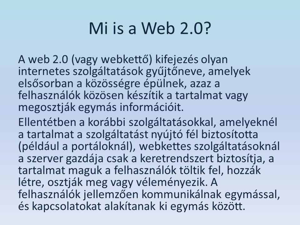 Mi is a Web 2.0? A web 2.0 (vagy webkettő) kifejezés olyan internetes szolgáltatások gyűjtőneve, amelyek elsősorban a közösségre épülnek, azaz a felha
