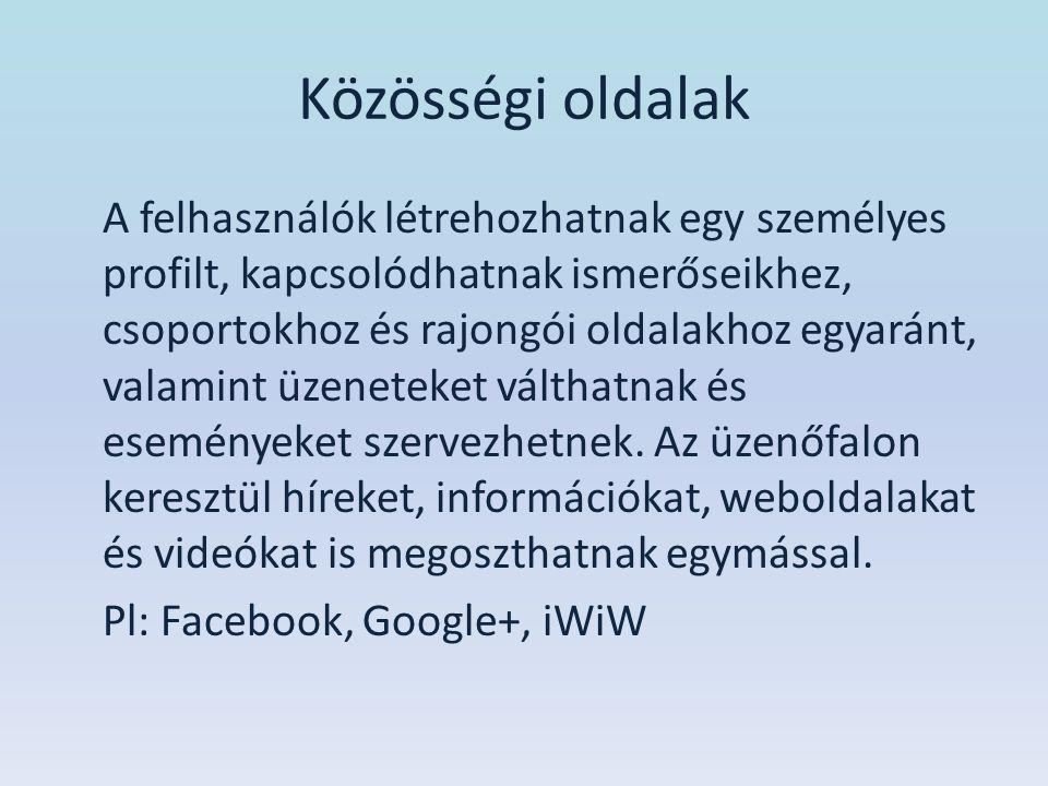Közösségi oldalak A felhasználók létrehozhatnak egy személyes profilt, kapcsolódhatnak ismerőseikhez, csoportokhoz és rajongói oldalakhoz egyaránt, va