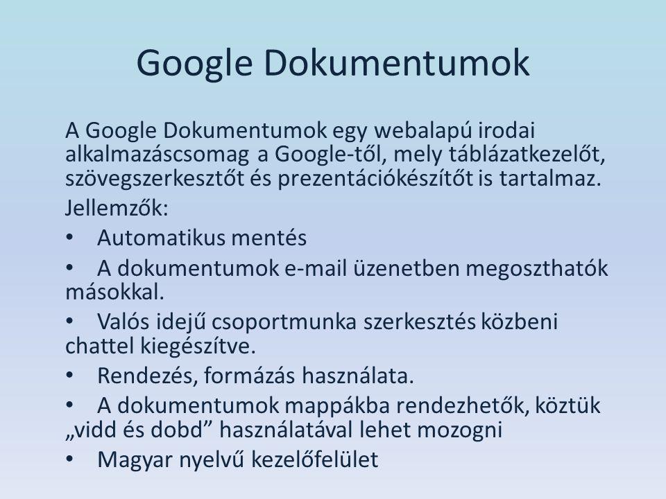 Google Dokumentumok A Google Dokumentumok egy webalapú irodai alkalmazáscsomag a Google-től, mely táblázatkezelőt, szövegszerkesztőt és prezentációkés