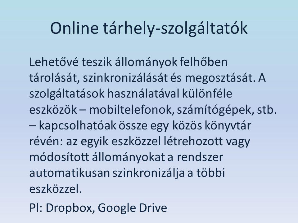 Online tárhely-szolgáltatók Lehetővé teszik állományok felhőben tárolását, szinkronizálását és megosztását. A szolgáltatások használatával különféle e