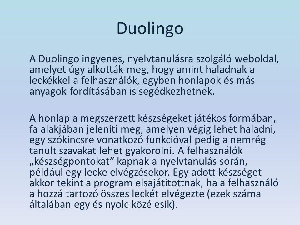 Duolingo A Duolingo ingyenes, nyelvtanulásra szolgáló weboldal, amelyet úgy alkották meg, hogy amint haladnak a leckékkel a felhasználók, egyben honla