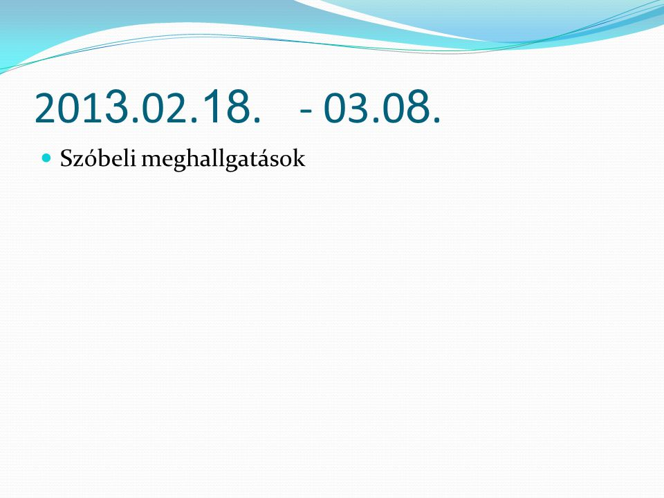 201 3.02. 18.- 03.0 8. Szóbeli meghallgatások