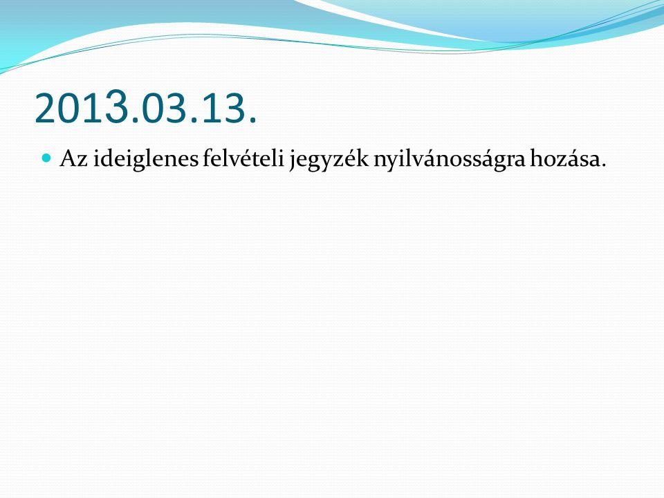 201 3.03.13. Az ideiglenes felvételi jegyzék nyilvánosságra hozása.