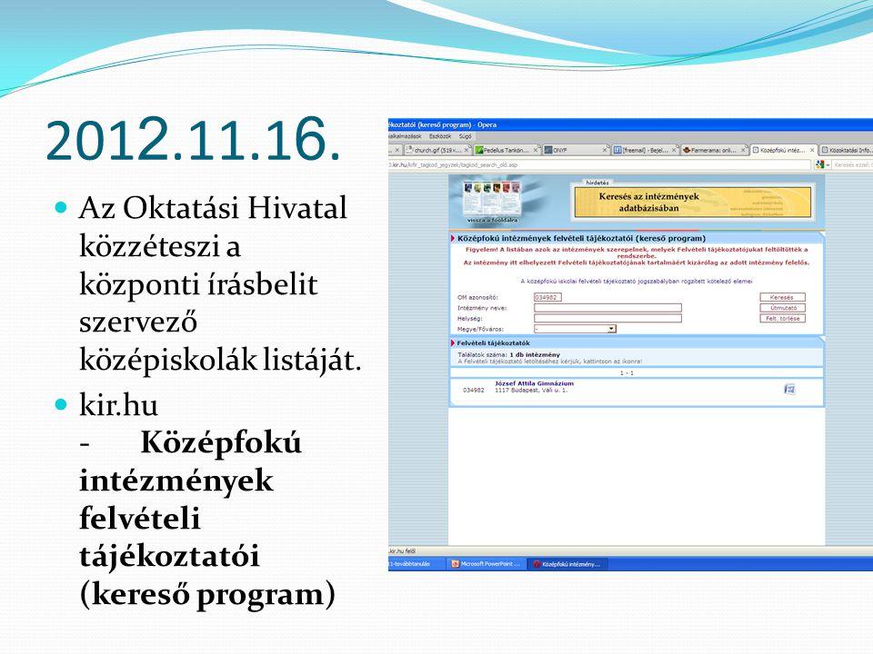 201 2.11.1 6. Az Oktatási Hivatal közzéteszi a központi írásbelit szervező középiskolák listáját. kir.hu -Középfokú intézmények felvételi tájékoztatói