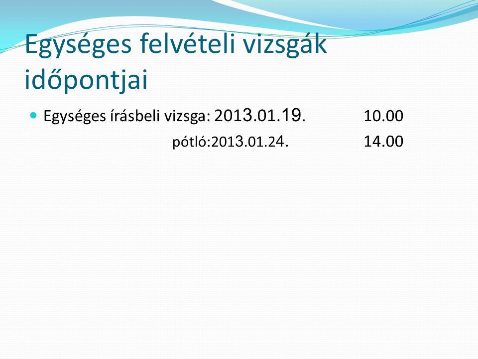 Egységes felvételi vizsgák időpontjai Egységes írásbeli vizsga: 201 3.01. 19.10.00 pótló:201 3.01.2 4.14.00