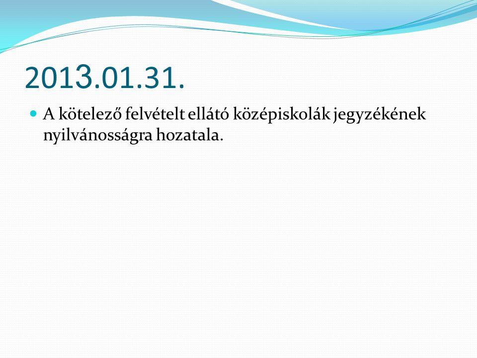 201 3.01.31. A kötelező felvételt ellátó középiskolák jegyzékének nyilvánosságra hozatala.