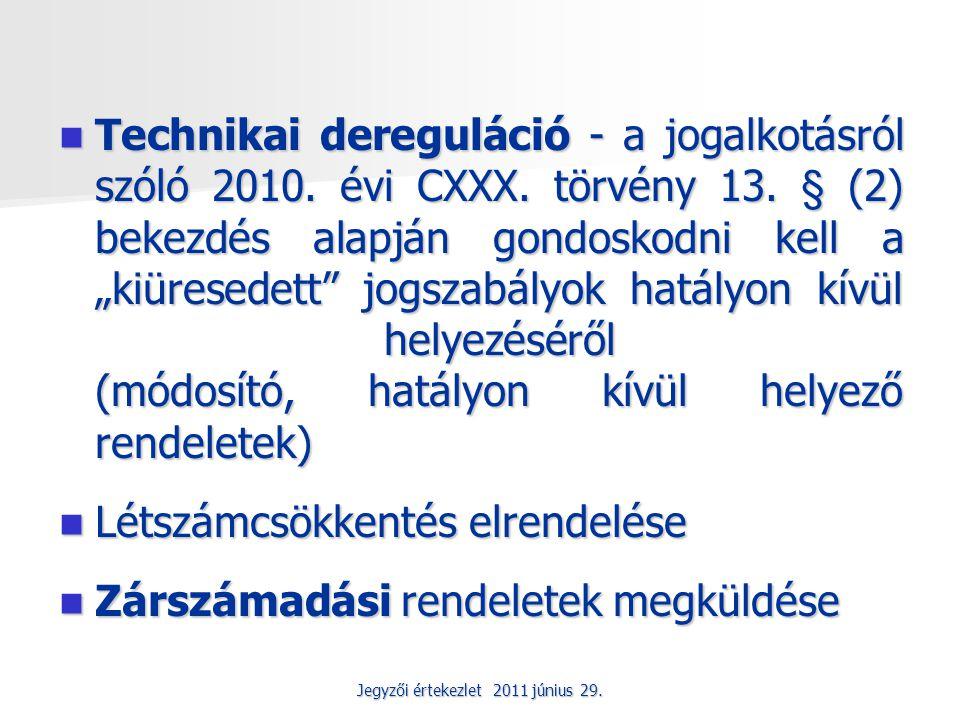 Jegyzői értekezlet 2011 június 29. Technikai dereguláció - a jogalkotásról szóló 2010.