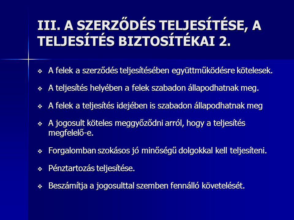 III.A SZERZŐDÉS TELJESÍTÉSE, A TELJESÍTÉS BIZTOSÍTÉKAI 2.
