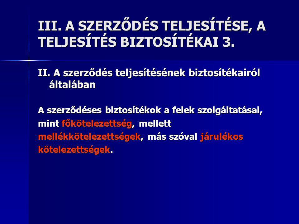 III.A SZERZŐDÉS TELJESÍTÉSE, A TELJESÍTÉS BIZTOSÍTÉKAI 3.