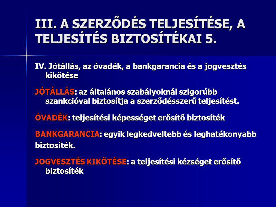 III.A SZERZŐDÉS TELJESÍTÉSE, A TELJESÍTÉS BIZTOSÍTÉKAI 5.