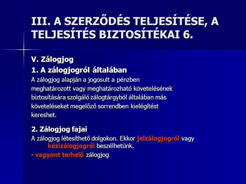 III.A SZERZŐDÉS TELJESÍTÉSE, A TELJESÍTÉS BIZTOSÍTÉKAI 6.