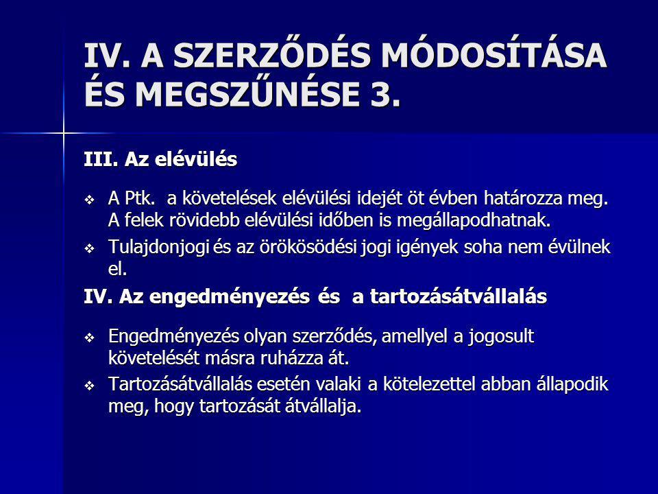IV.A SZERZŐDÉS MÓDOSÍTÁSA ÉS MEGSZŰNÉSE 3. III. Az elévülés  A Ptk.