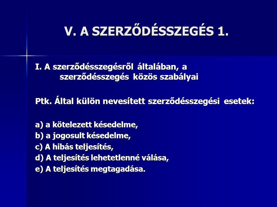 V.A SZERZŐDÉSSZEGÉS 1. I. A szerződésszegésről általában, a szerződésszegés közös szabályai Ptk.