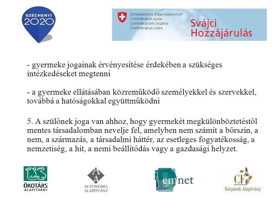 - gyermeke jogainak érvényesítése érdekében a szükséges intézkedéseket megtenni - a gyermeke ellátásában közreműködő személyekkel és szervekkel, továbbá a hatóságokkal együttműködni 5.
