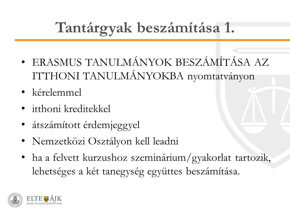 Tantárgyak beszámítása 1. ERASMUS TANULMÁNYOK BESZÁMÍTÁSA AZ ITTHONI TANULMÁNYOKBA nyomtatványon kérelemmel itthoni kreditekkel átszámított érdemjeggy