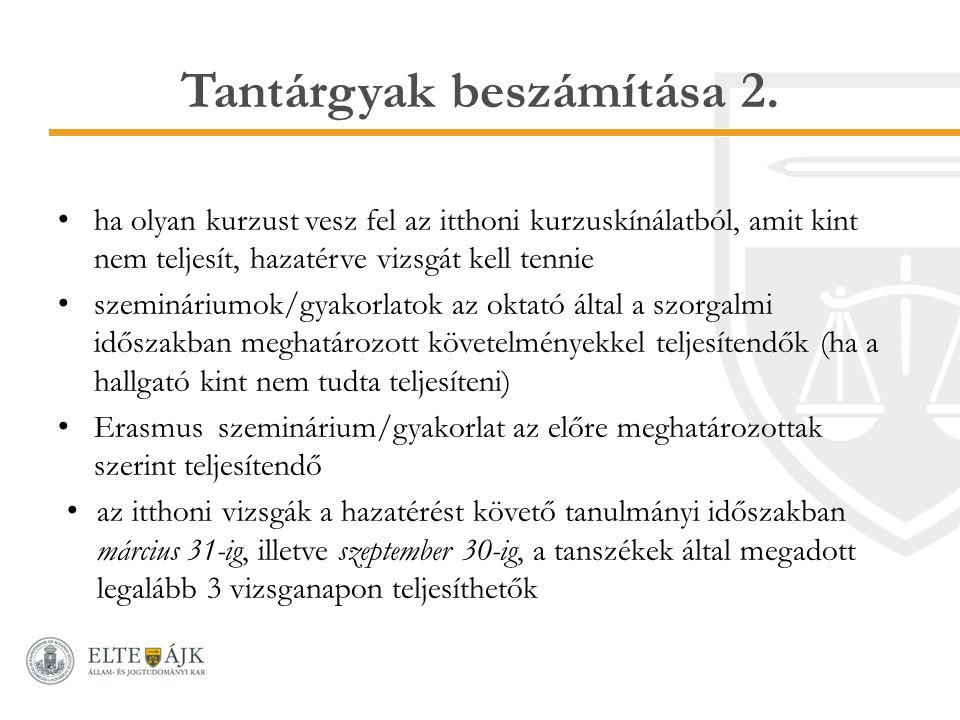 Tantárgyak beszámítása 2. ha olyan kurzust vesz fel az itthoni kurzuskínálatból, amit kint nem teljesít, hazatérve vizsgát kell tennie szemináriumok/g