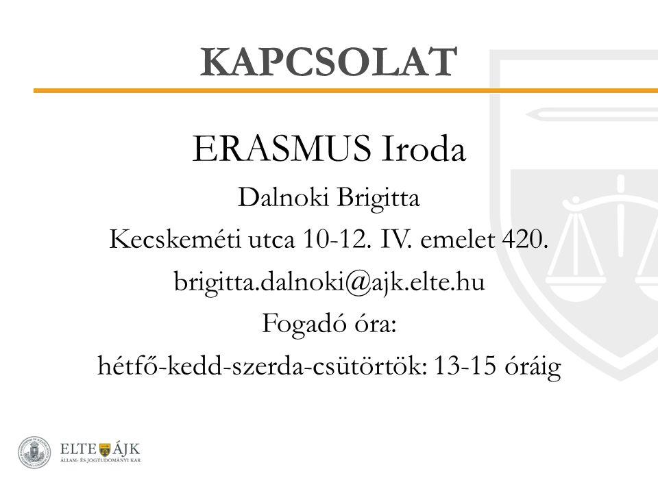 KAPCSOLAT ERASMUS Iroda Dalnoki Brigitta Kecskeméti utca 10-12. IV. emelet 420. brigitta.dalnoki@ajk.elte.hu Fogadó óra: hétfő-kedd-szerda-csütörtök: