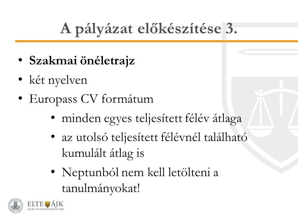 A pályázat előkészítése 3. Szakmai önéletrajz két nyelven Europass CV formátum minden egyes teljesített félév átlaga az utolsó teljesített félévnél ta