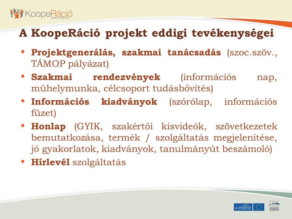 A KoopeRáció projekt eddigi tevékenységei Projektgenerálás, szakmai tanácsadás (szoc.szöv., TÁMOP pályázat) Szakmai rendezvények (információs nap, műh