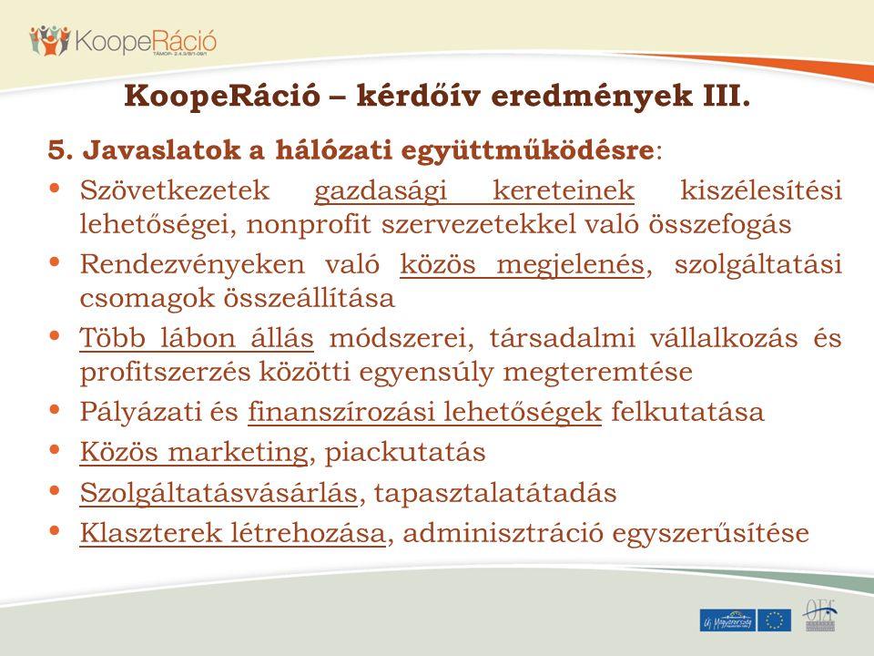 KoopeRáció – kérdőív eredmények III. 5. Javaslatok a hálózati együttműködésre : Szövetkezetek gazdasági kereteinek kiszélesítési lehetőségei, nonprofi