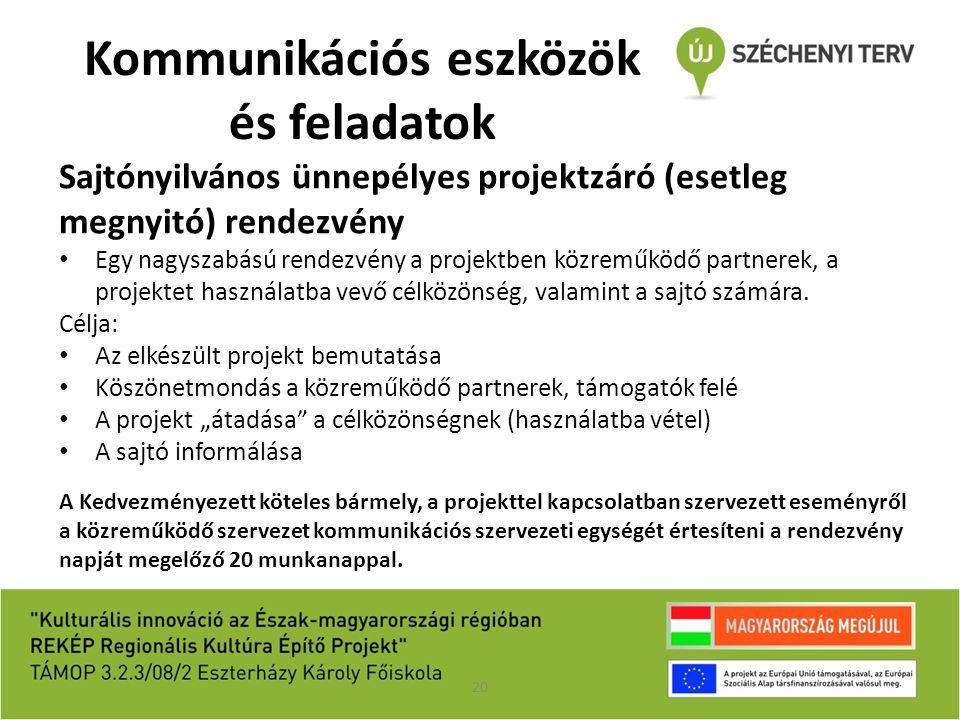 Kommunikációs eszközök és feladatok Sajtónyilvános ünnepélyes projektzáró (esetleg megnyitó) rendezvény Egy nagyszabású rendezvény a projektben közrem