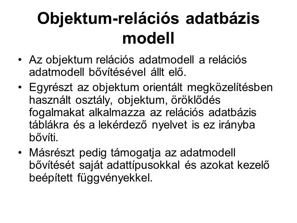 Objektum-relációs adatbázis modell Az objektum relációs adatmodell a relációs adatmodell bővítésével állt elő. Egyrészt az objektum orientált megközel